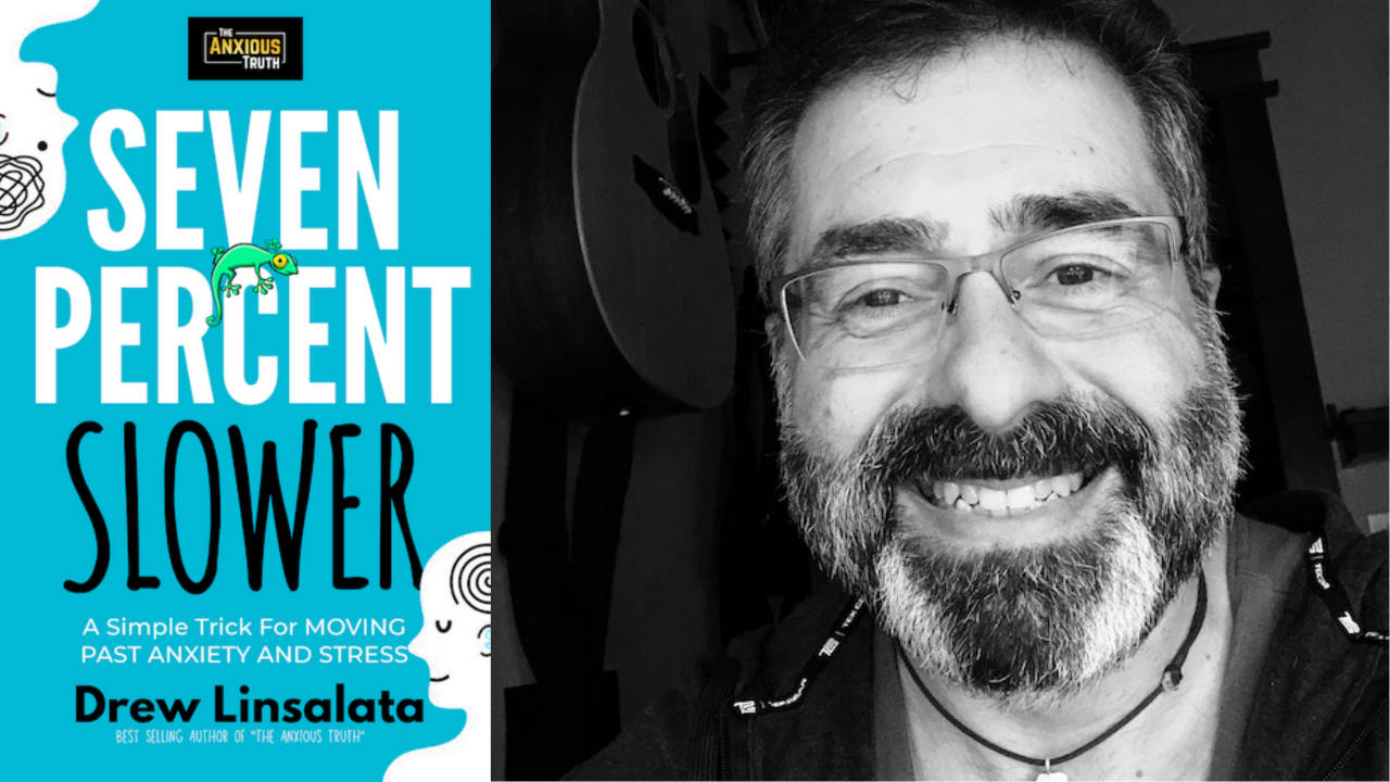 7 Percent Slower Drew Linsalata Your Anxiety Toolkit Podcast