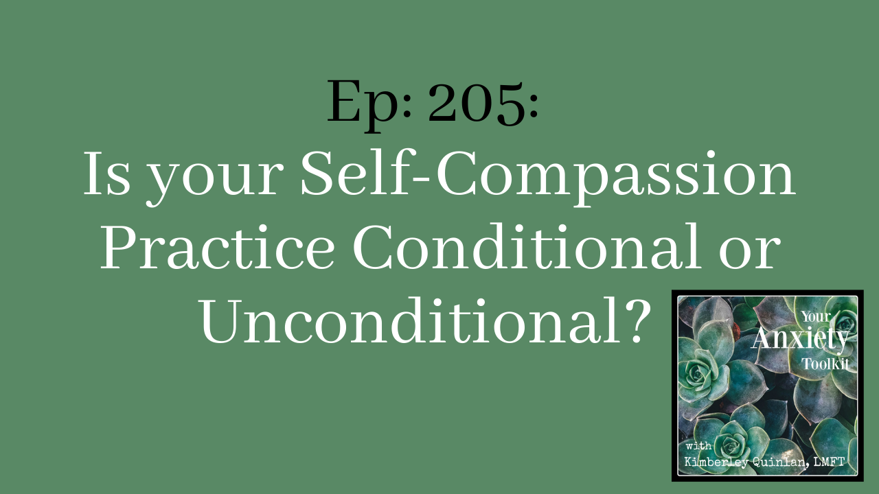 Ep. 205 Is your Self-Compassion Practice Conditional or Unconditional Your Anxiety Toolkit Podcast